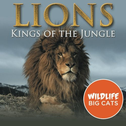 Lions: Kings of the Jungle (Wildlife Big Cats)