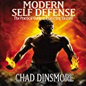 Modern Self Defense: The Practical Guide to Protecting Yourself Audiobook by Chad Dinsmore Narrated by Jason Leikam