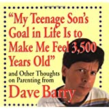 """""""My Teenage Son's Goal In Life Is To Make Me Feel 3,500 Years Old"""" and Other Thoughts On Parenting From Dave Barry"""