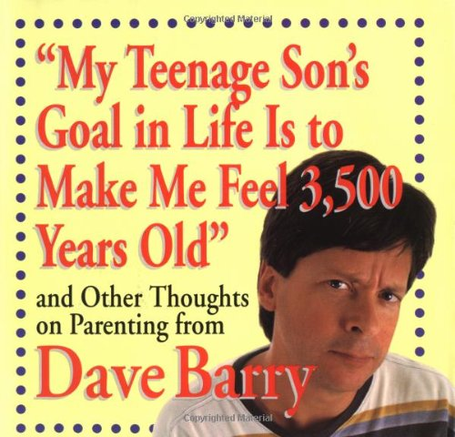 Download My Teenage Son's Goal In Life Is To Make Me Feel 3,500 Years Old and Other Thoughts On Parenting From Dave Barry pdf