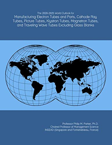- The 2020-2025 World Outlook for Manufacturing Electron Tubes and Parts, Cathode Ray Tubes, Picture Tubes, Klystron Tubes, Magnetron Tubes, and Traveling Wave Tubes Excluding Glass Blanks