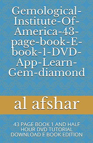 Gemological-Institute-Of-America-43-page-book-E-book-1-DVD-App-Learn-Gem-diamond: 43 PAGE BOOK 1 AND HALF HOUR DVD TUTORIAL DOWNLOAD E BOOK EDITION PDF