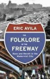 The Folklore of the Freeway: Race and Revolt in the Modernist City (A Quadrant Book)