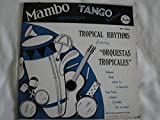 Tropical Rhythms featuring ''Orquestas Tropicales'' Mambo Tango Guaracha Bolero 1953 Fiesta Records FLP 33002 Ramon Marquez...Tony Martinez...Ramon Rosado and Los Reyes Del Tango