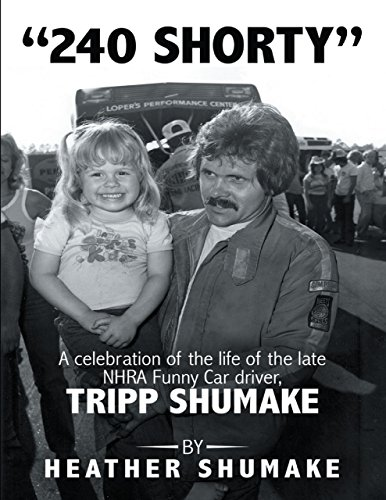 240 Shorty: A Celebration of the Life of the Late Nhra Funny (Funny Car Driver)