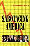 Sabotaging America, John Beesley MBA DIC, 1609100328