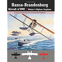Hansa-Brandenburg Aircraft of WWI|Volume 2?Biplane Seaplanes: A Centennial Perspective on Great War Airplanes