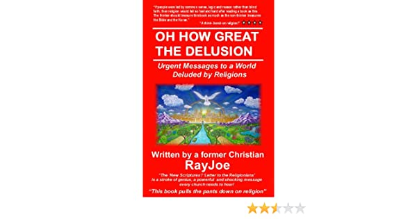 Oh How Great The Delusion: Urgent Messages To A World Deluded By Religion