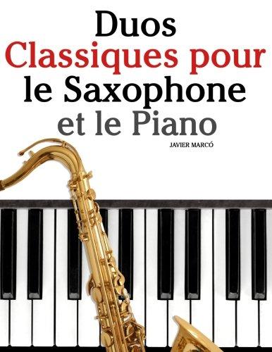 Duos Classiques pour le Saxophone et le Piano: Pièces faciles de Bach, Strauss, Tchaikovsky, ainsi que d'autres compositeurs (French Edition) -