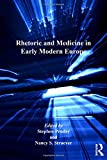 Rhetoric and Medicine in Early Modern Europe (Literary and Scientific Cultures of Early Modernity)