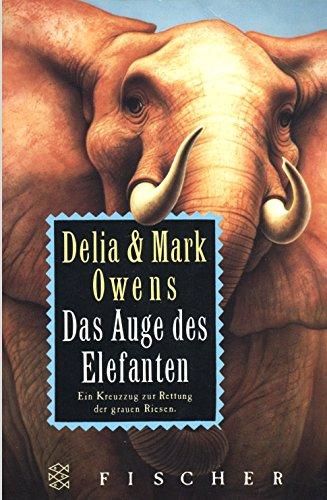 Das Auge des Elefanten. Abenteuer in der afrikanischen Wildnis. Ein Kreuzzug zur Rettung der grauen Riesen