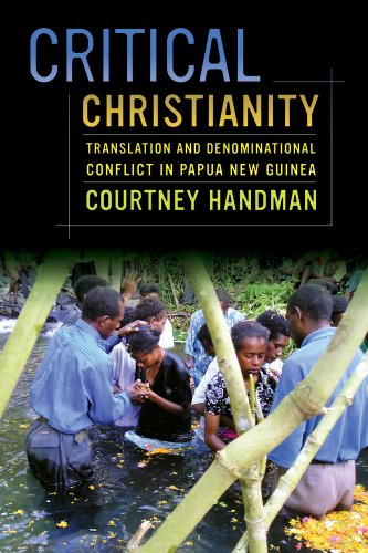 Critical Christianity: Translation and Denominational Conflict in Papua New Guinea (The Anthropology of Christianity)