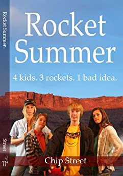 Rocket Summer. 4 kids. 3 military surplus rockets. 1 bad idea.: This summer will be awesome. If it doesn't kill them first. by [Street, Chip]