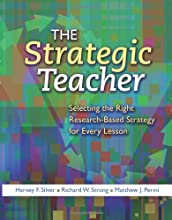 STRATEGIC TEACHER: Selecting the Right Research-Based Strategy for Every Lesson
