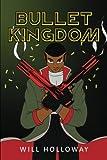 Bullet Kingdom, William Holloway, 1477137130