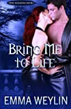 Bring Me to Life (Time Walkers) (Volume 1) by Emma Weylin (2014-09-29)