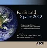 Earth and Space 2012 : Engineering, Science, Construction, and Operations in Challenging Environments, Kris Zacny, Wieslaw Binienda, Ramesh B. Malla, 0784412197