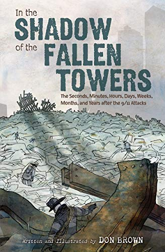 Book Cover: In the Shadow of the Fallen Towers: The Seconds, Minutes, Hours, Days, Weeks, Months, and Years after the 9/11 Attacks