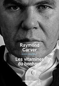 vignette de 'Oeuvres complètes n° 4<br /> Les vitamines du bonheur (Raymond Carver)'