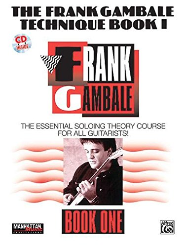 The Frank Gambale Technique, Bk 1: The Essential Soloing Theory Course for All Guitarists, Book & CD (Manhattan Music Publications)