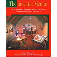 The Inventor Mentor: Programming Object-Oriented 3D Graphics with Open Inventor, Release 2