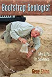 Bootstrap Geologist : My Life in Science, Shinn, E. A., 0813044367