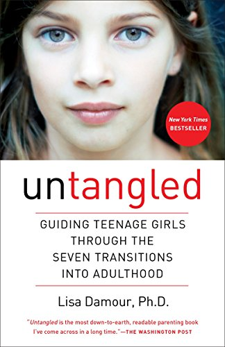 Untangled: Guiding Teenage Girls Through the Seven Transitions into Adulthood (The Best Marriage Counselors)