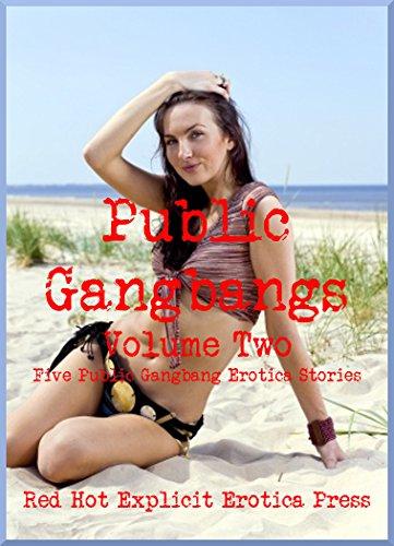 Public Gangbangs Volume Two: Five Public Gangbang Erotica Stories