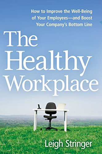 The Healthy Workplace: How to Improve the Well-Being of Your Employees---and Boost Your Company's Bottom Line (Best Place To Find Employees)
