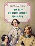 Image of The Bronte Sisters: Jane Eyre; Wuthering Heights; Agnes Grey