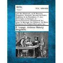 Lois Des Batimens, Ou Le Nouveau Desgodets, Traitant, Suivant Les Codes Napoleon Et de Procedure, 1 . Les Servitudes En General, Et Particulierement L