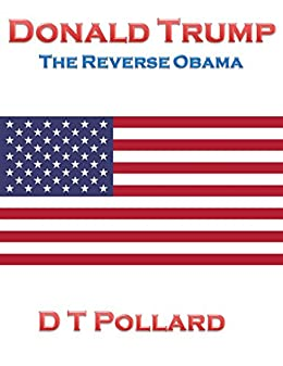 Donald Trump: The Reverse Obama by [Pollard, D T]