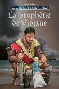La légende de Kaelig Morvan, tome 1 : La prophétie de Viviane par Romain Godest
