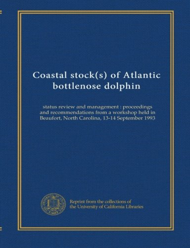 - Coastal stock(s) of Atlantic bottlenose dolphin: status review and management : proceedings and recommendations from a workshop held in Beaufort, North Carolina, 13-14 September 1993
