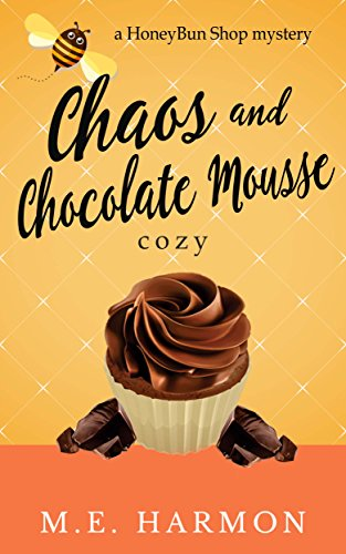 Chaos and Chocolate Mousse: A HoneyBun Shop Cozy Mystery HoneyBun Shop Mysteries Book 6
