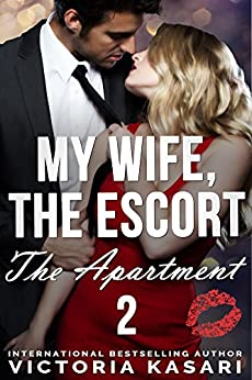 My Wife, The Escort - The Apartment 2 (My Wife, The Escort Season 2) by [Kasari, Victoria]