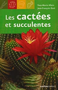 Les cactées et succulentes par Yves-Marie Allain
