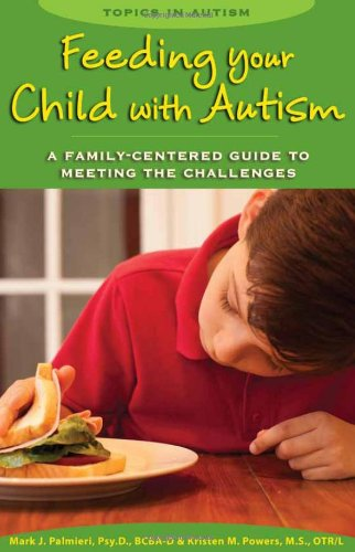 Feeding Your Child with Autism: A Family-Centered Guide to Meeting the Challenges (Topics in Autism)