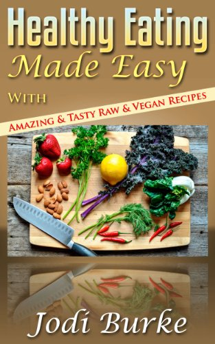 Healthy Eating Made Easy with Tasty & Amazing Raw & Vegan Recipes by Jodi Burke