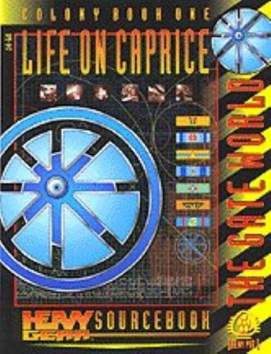 Life on Caprice: Colony Book 1: Heavy Gear Sourcebook: The Gate World
