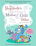 The Shopaholic's Guide to Buying for Mother and Child Online, Patricia Davidson, 1841127809