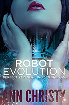 Robot Evolution: Perfect Partners, Inc. Vols 1-5 by [Christy, Ann]