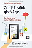 Zum Frühstück Gibt's Apps : Der Tägliche Kampf Mit der Digitalen Ambivalenz, Lembke, Gerald and Leipner, Ingo, 3662434016