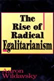 Rise of Radical Egalitarianism, Wildavsky, Aaron, 1879383004