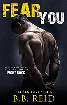 Fear You (Broken Love Book 2) by [Reid, B.B.]