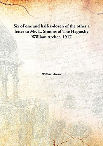 Six of one and half-a-dozen of the othera letter to Mr. L. Simons of The Hague,by William Archer. ebook