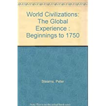 World Civilizations: The Global Experience : Beginnings to 1750