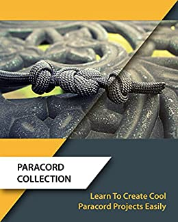 Paracord Collection: Learn To Create Cool Paracord Projects Easily :  (Paracord Knots, Survival) (Knots Book)