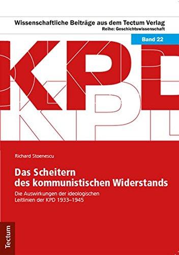Das Scheitern des kommunistischen Widerstands: Die Auswirkungen der ideologischen Leitlinien der KPD 1933–1945 (Wissenschaftliche Beiträge aus dem Tectum Verlag)