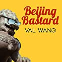 Beijing Bastard: Into the Wilds of a Changing China Audiobook by Val Wang Narrated by Emily Woo Zeller